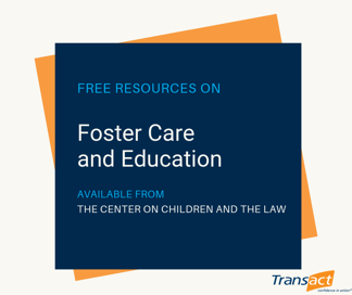 FREE RESOURCES ON FOSTER CARE AND EDUCATION FROM THE CENTER ON CHILRDEN AND THE LAW LINK
