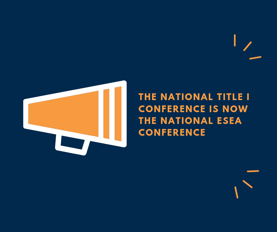 The National Title I Conference is now the National ESEA